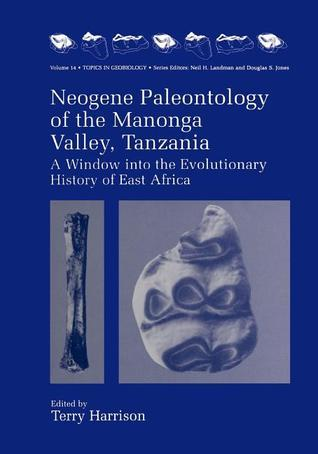 Neogene Paleontology of the Manonga Valley, Tanzania: A Window Into the Evolutionary History of East Africa Terry  Harrison