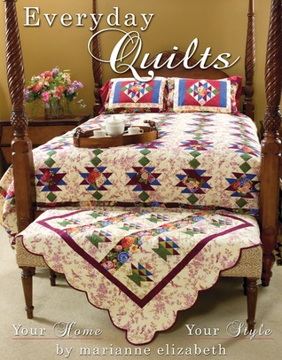 Everyday Quilts: Your Home Your Style Marianne Elizabeth