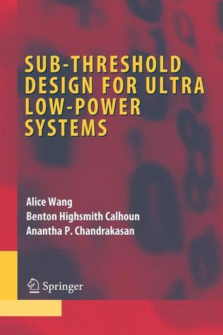 Sub-Threshold Design for Ultra Low-Power Systems Alice Wang