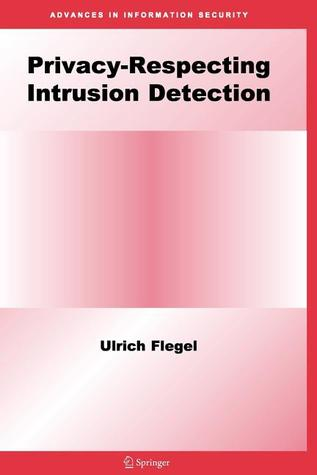 Privacy-Respecting Intrusion Detection  by  Ulrich Flegel
