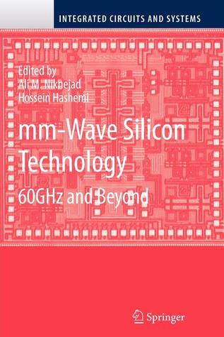 MM-Wave Silicon Technology: 60 Ghz and Beyond Ali M. Niknejad