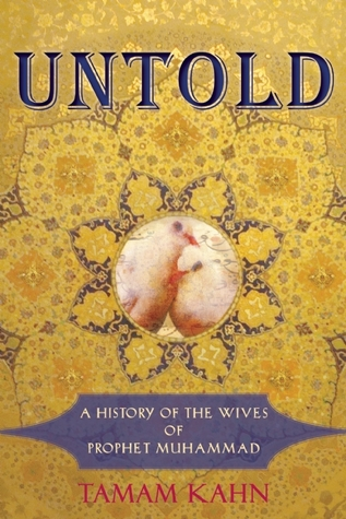 Untold: A History of the Wives of Prophet Muhammad  by  Tamam Kahn