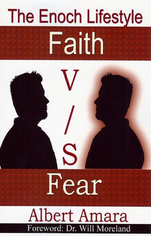 The Enoch Lifestyle: Faith vs. Fear Albert Amara