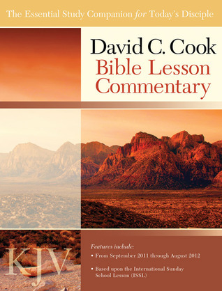 David C. Cook KJV Bible Lesson Commentary 2011-12: The Essential Study Companion for Every Disciple  by  Dan Lioy