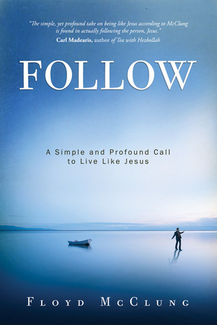 Follow: A Simple and Profound Call to Live Like Jesus  by  Floyd McClung