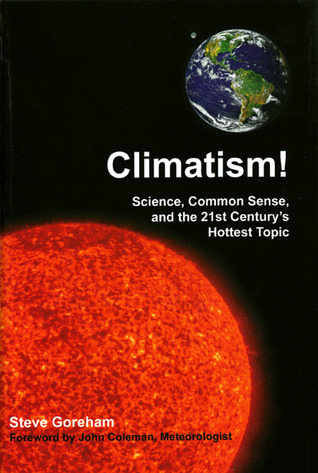 Climatism!: Science, Common Sense, and the 21st Centurys Hottest Topic  by  Steve Goreham