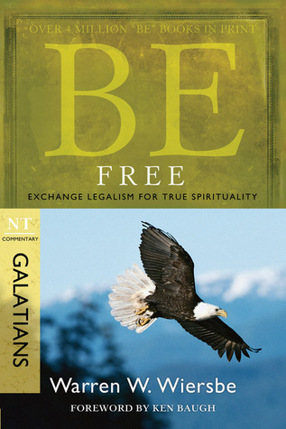 Be Free (Galatians): Exchange Legalism for True Spirituality  by  Warren W. Wiersbe