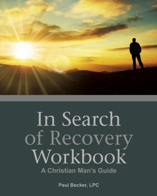 In Search of Recovery Workbook: A Christian Mans Guide Paul Becker
