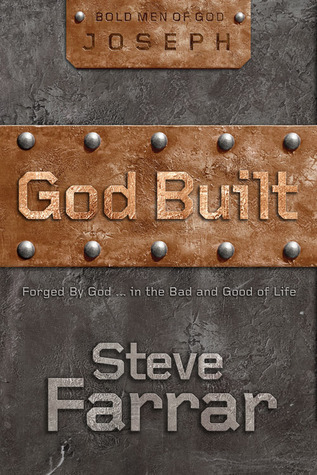 God Built: Forged  by  God ... in the Bad and Good of Life by Steve Farrar