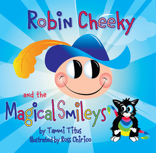 Robin Cheeky and the Magical Smileys  by  Tammi Titus