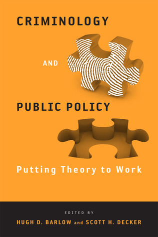 Criminology and Public Policy: Putting Theory to Work  by  Hugh Barlow