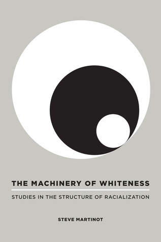 The Machinery of Whiteness: Studies in the Structure of Racialization Steve Martinot