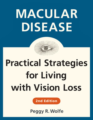 Macular Disease: Practical Strategies for Living with Vision Loss  by  Peggy R. Wolfe