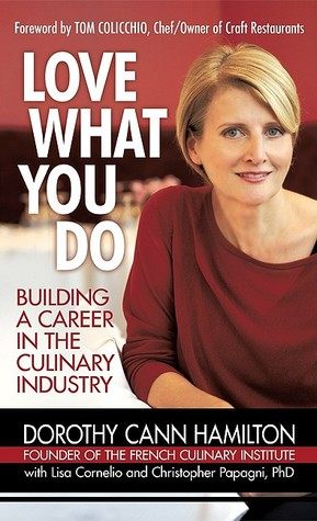 Love What You Do: Building A Career In The Culinary Industry  by  Dorothy Cann Hamilton