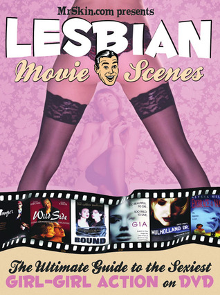 MrSkin.com Presents Lesbian Movie Scenes: The Ultimate Guide to the Sexiest Girl-Girl Action on DVD  by  Mr. Skin