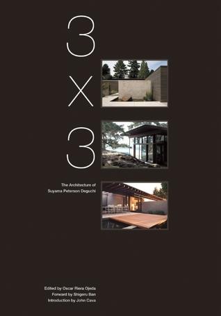 3x3: Architecture of Suyama Peterson Deguchi Oscar Riera Ojeda