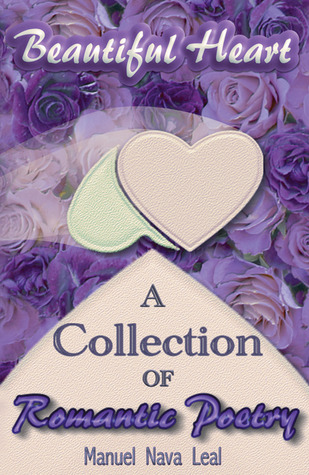 A Beautiful Heart: A Collection of Romantic Poetry  by  Manuel Nava Leal