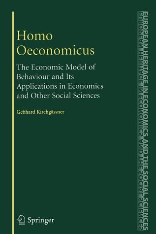 Homo Oeconomicus: The Economic Model of Behaviour and Its Applications in Economics and Other Social Sciences Gebhard Kirchgassner