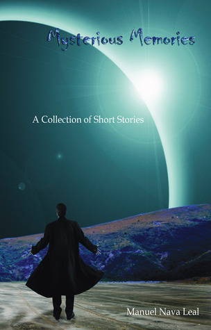 Mysterious Memories: A Collection of Short Stories  by  Manuel Nava Leal