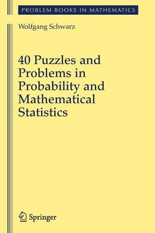 40 Puzzles And Problems In Probability And Mathematical Statistics (Problem Books In Mathematics)  by  Wolfgang Schwarz
