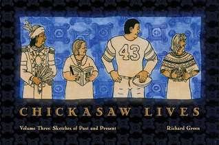 Chickasaw Lives: Sketches of Past and Present Richard Green