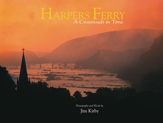 Harpers Ferry: A Crossroads in Time  by  Jim Kirby