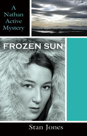 Frozen Sun (Nathan Active Mystery, #3)  by  Stan Jones