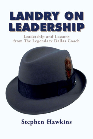Landry on Leadership: Leadership and Lessons from the Legendary Dallas Coach  by  Stephen Hawkins
