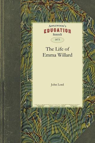The Life of Emma Willard John Lord