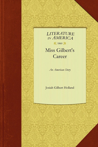 Miss Gilberts Career  by  J.G. Holland