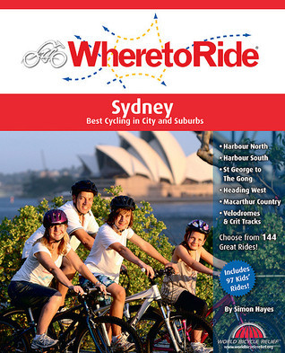 Where to Ride Sydney: Best Biking in City and Suburbs Simon Hayes