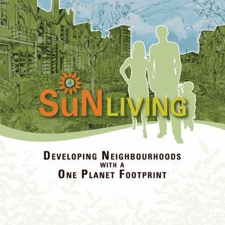 SuN LIVING: Developing Neighborhoods with a One Planet Footprint Wil Mayhew