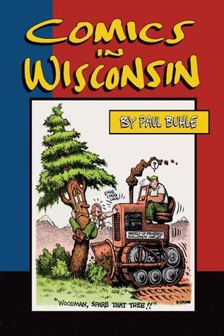 Comics in Wisconsin Paul Buhle