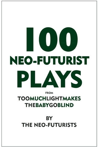100 Neo-Futurist Plays: From Too Much Light Makes the Baby Go Blind (30 Plays in 60 Minutes) The Neo-Futurists