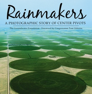 Rainmakers: A Photographic Story of Center Pivots  by  Groundwater Foundation