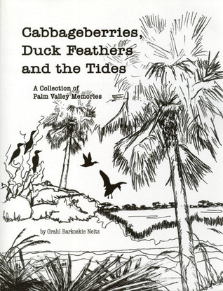 Cabbageberries, Duck Feathers and the Tides: A Collection of Palm Valley Memories Grahl Neitz