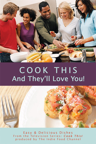 Cook This and Theyll Love You!: Easy and Delicious Dishes A.K. Crump