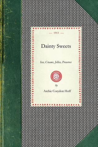 Dainty Sweets  by  Archie Corydon Hoff