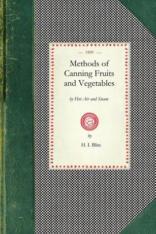 Methods of Canning Fruits and Vegetables H. I. Blits