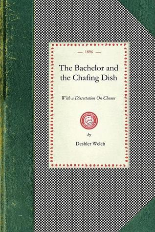 Bachelor and the Chafing Dish Deshler Welch