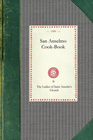 San Anselmo Cook-Book Saint Anselms Church (San Anselmo, Calif.). Ladies