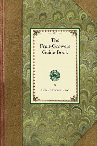 The Fruit-Growers Guide-Book  by  Ernest Favor