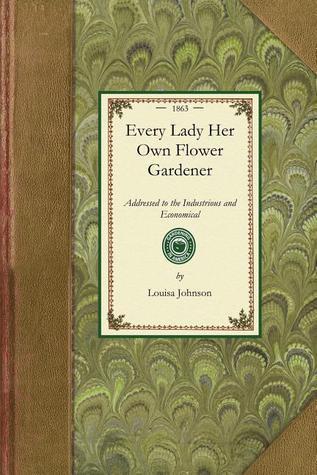 Every Lady Her Own Flower Gardener Louisa Johnson