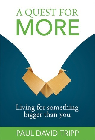 A Quest For More: Living For Something Bigger than You Paul David Tripp