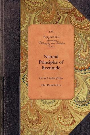 Natural Principles of Rectitude for the Conduct of Man in all States and Situations of Life John Gros