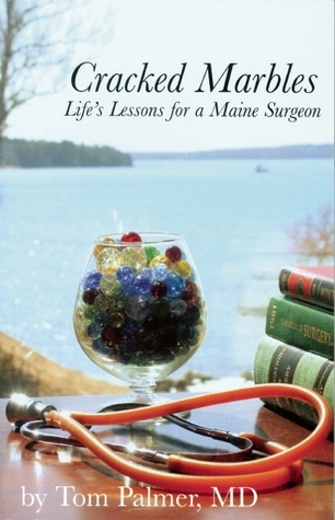 Cracked Marbles: Lifes Lessons for a Maine Surgeon  by  Tom Palmer