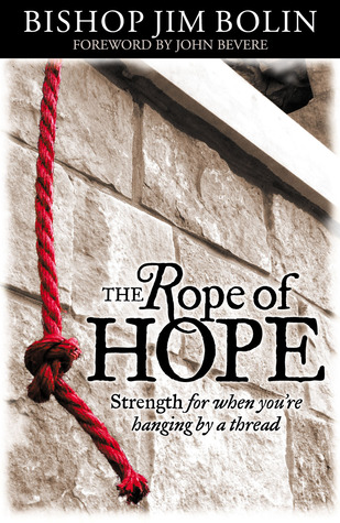 The Rope of Hope: Strength for When Youre Hanging  by  a Thread by Jim Bolin