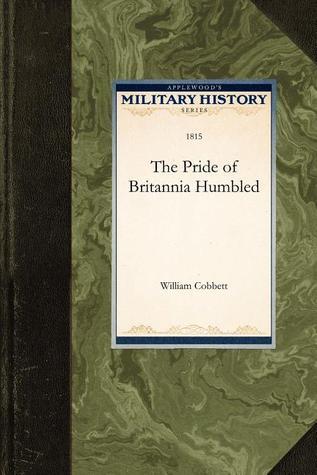 The Pride of Britannia Humbled William Cobbett