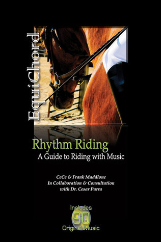 Rhythm Riding: A Guide to Riding with Music  by  Cece Maddlone