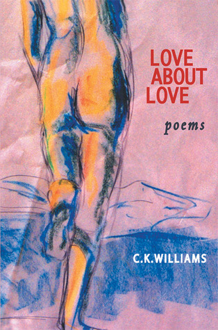Love About Love C.K. Williams